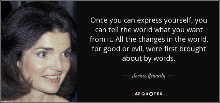 quote-once-you-can-express-yourself-you-can-tell-the-world-what-you-want-from-it-all-the-changes-jackie-kennedy-59-26-75